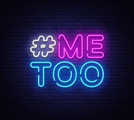 Anche io testo al neon vettore. Insegna al neon Hashtag Me Too, modello di design, design di tendenza moderna, insegna al neon notturna, pubblicità luminosa notturna, banner luminoso, arte leggera. Illustrazione vettoriale. Vettoriali
