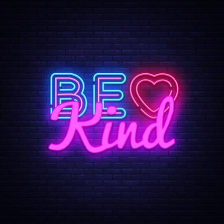 Soyez gentil vecteur d'enseigne au néon. Be Kind Design modèle enseigne au néon, bannière lumineuse, enseigne au néon, publicité lumineuse nocturne, inscription lumineuse. Illustration vectorielle. Vecteurs