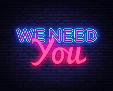 Abbiamo bisogno di te vettore di testo al neon. Abbiamo bisogno di te insegna al neon, modello di design, design di tendenza moderno, insegna al neon notturna, pubblicità luminosa notturna, banner luminoso, arte luminosa. Illustrazione vettoriale.
