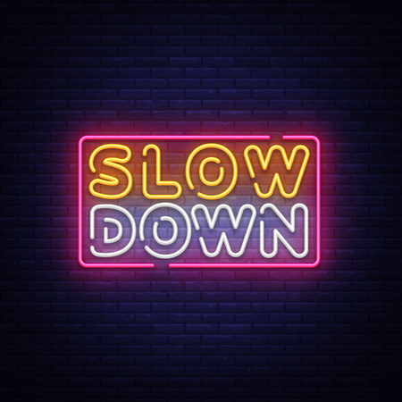 Slow Down neon sign vector. Slow Down Design template neon text, light banner, neon signboard, nightly bright advertising, light inscription. Vector illustration.