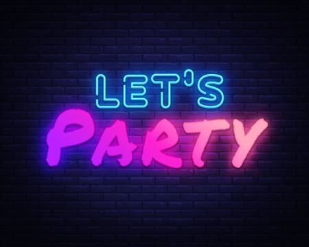 Lets Party Neon sign Vector. Night Party neon poster, design template, modern trend design, night signboard, night bright advertising, light banner, light art. Vector illustration.