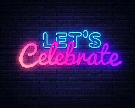 Lets Celebrate Neon sign Vector. Lets Celebrate neon poster, design template, modern trend design, night signboard, night bright advertising, light banner, light art. Vector illustration