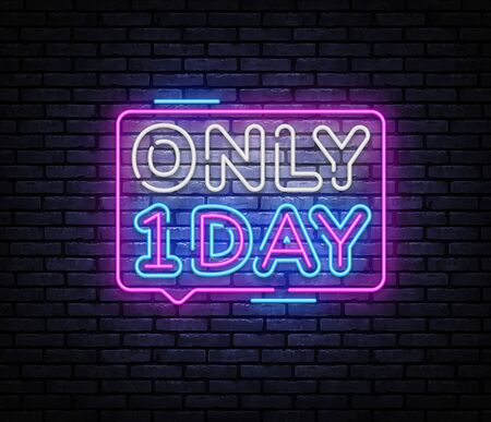 Only One Day neon sign vector. One day sale Design template neon sign, light banner, nightly bright advertising, light inscription. Vector illustration.