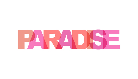 Paradise, phrase overlap color no transparency. Concept of simple text for typography poster, sticker design, apparel print, greeting card or postcard. Graphic slogan isolated on white background. Vec