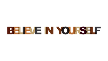 Believe in yourself, phrase overlap color no transparency. Concept of simple text for typography poster, sticker design, apparel print, greeting card or postcard. Graphic slogan isolated on white background. Vector illustration.