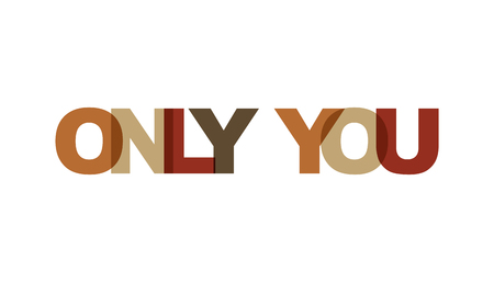 Only you, phrase overlap color no transparency. Concept of simple text for typography poster, sticker design, apparel print, greeting card or postcard. Graphic slogan isolated on white background. Vector illustration.