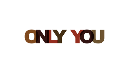 Only you phrase overlap color no transparency. Concept of simple text for typography poster, sticker design, apparel print, greeting card or postcard. Graphic slogan isolated on white background. Vector illustration. Vectores