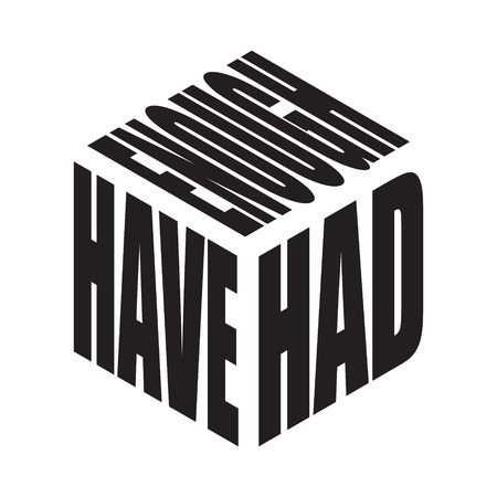 Have had enough. Simple text slogan t shirt. Graphic phrases vector for poster, sticker, apparel print, greeting card or postcard. Typography design elements isolated.