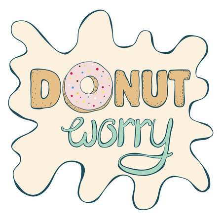 worry: Donut worry inscription.