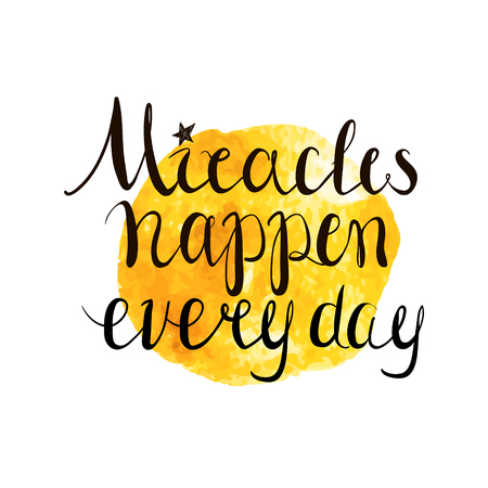 miracles: Miracles happen every day. Hand drawn inspiring quote isolated on white.Vector hand lettering. Ready design for poster, t-shirt design, etc. Illustration