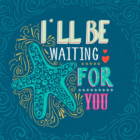 be ill: Ill be waiting for you. Hand drawn starfish with lettering. It can be used as a print on T-shirts, poster and bags. Vector Illustration