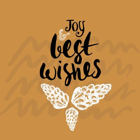 best wishes: Joy and best wishes - Holiday unique handwritten lettering made with ink. Christmas greeting card, background and invitation design with hand drawn pine cone. Vector Illustration