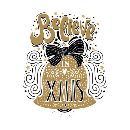 Believe in X mas- Christmas typographic poster, greeting card, print. Winter holiday saying.Hand lettering inside Christmas bell. Vector Illustration Illustration