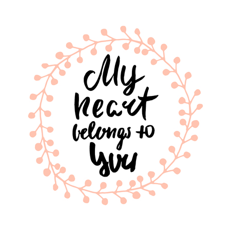 belongs: My heart belongs to you romantic quote. Hand lettering for Valentines day in decorative wreath. Background for wedding, save the date, Valentine, etc. Vector Illustration