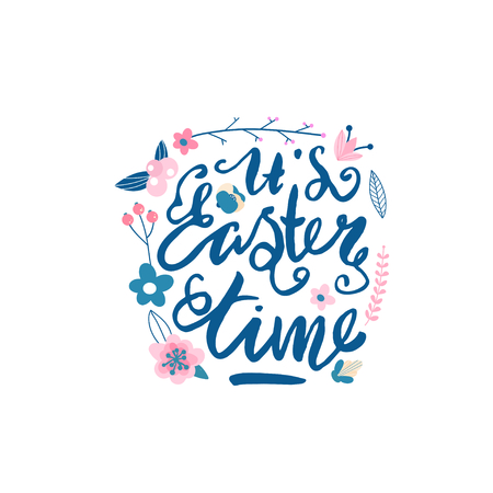 Its Easter time text ,floral composition with hand lettering quote. Greeting background.Spring label. Vector Illustration
