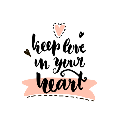 Keep love in your heart hand lettering. Unique quote made with brush. It can be used for t-shirt print, bags, poster.Vector Illustration