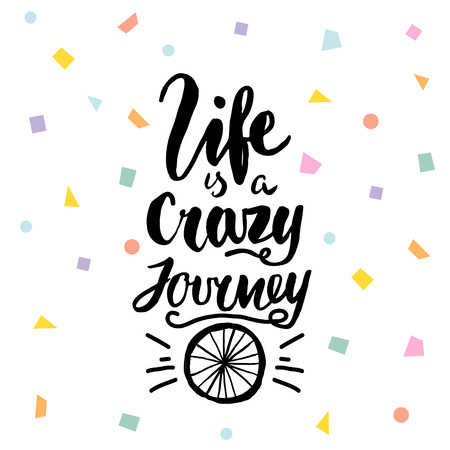 Life is a crazy journey hand lettering. Unique quote made with brush. It can be used for t-shirt print, bags, poster.Vector Illustration
