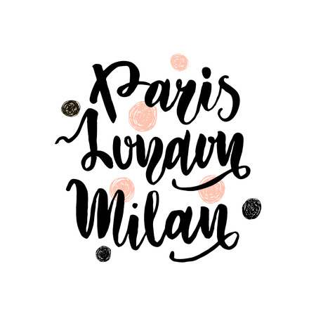 Paris,Milan,London hand lettering. Fashion quote made with brush. It can be used for t-shirt print, bags, poster.Vector Illustration