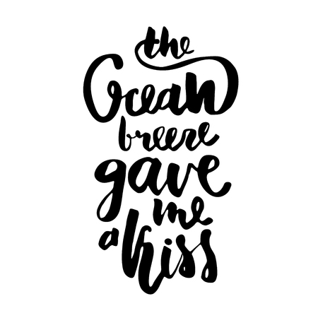 The ocean breeze gave me a kiss. Hand lettering. Unique quote made with brush. It can be used for t-shirt print, photo overlays, bags, poster.Vector Illustration