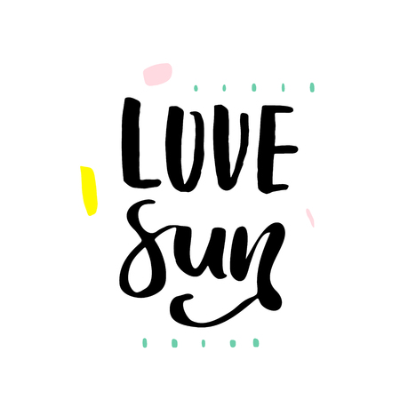 Love sun. Hand lettering. Unique quote made with brush. It can be used for t-shirt print, photo overlays, bags, poster.Vector Illustration