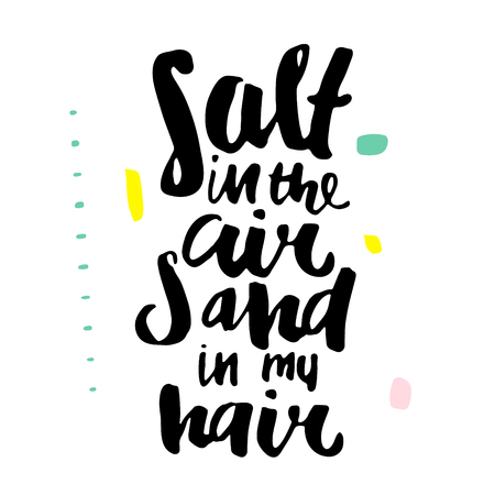 Salt in the air sand in my hear. Hand lettering. Unique quote made with brush. It can be used for t-shirt print, photo overlays, bags, poster.Vector Illustration