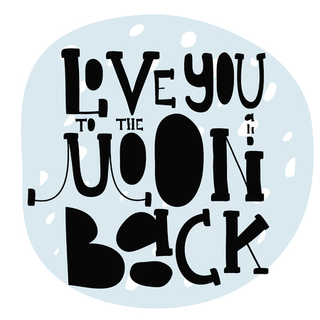 I love you to the moon and back. Creative poster with a romantic quote and moon on background. Vector illustration
