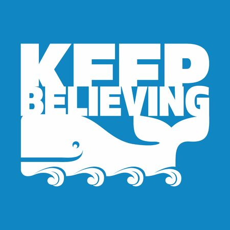 believing: Whale of Keep believing illustration Illustration