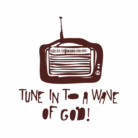 Hand drawn. Tune in to a wave of God