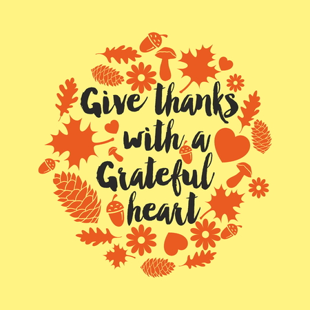grateful: Give thanks with a grateful heart