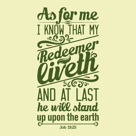 Bible typographic. I know that my Redeemer lives, and at the last he will stand upon the earth.