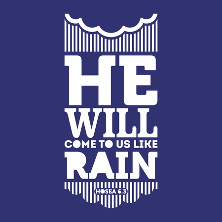jesus in heaven: Bible typographic. He will come to us like rain.
