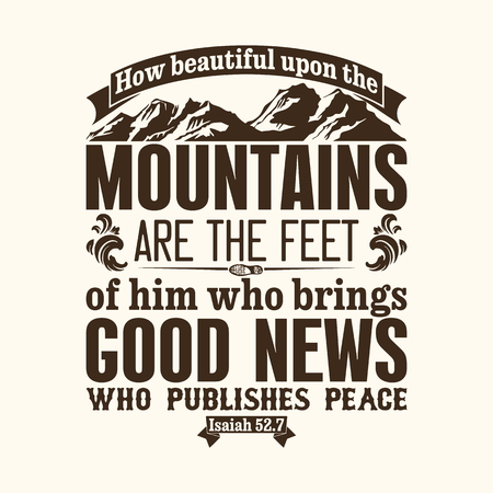 membership: Bible typographic. How beautiful upon the mountains are the feet of him who brings good news. who publishes peace