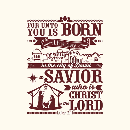 Bible typographic. For unto you is born this day in the city of David a Savior, who is Christ the Lord. Illustration