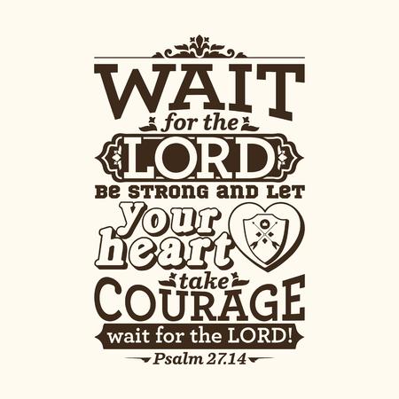 Tipográfica Biblia. Espera en el Señor; sea ??fuerte, y deja que tu corazón tomar coraje; espera en el Señor! Foto de archivo - 53174124