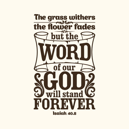 Bible typographic. The grass withers, the flower fades, but the word of our God will stand forever. Ilustração