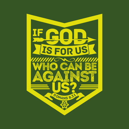 biblical: Biblical illustration. If God is for us, who can be against us Illustration