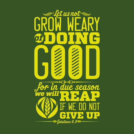biblical: Biblical illustration. Let us not grow weary of doing good, for in due season we will reap, if we do not give up.