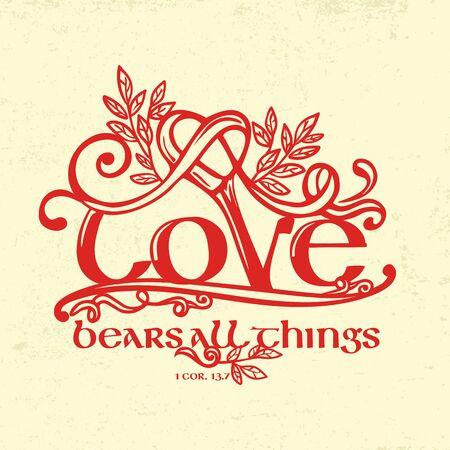 Biblical illustration. Christian typographic. Love bears all things, 1 Corinthians 13: 7