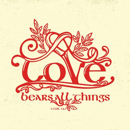 Biblical illustration. Christian typographic. Love bears all things, 1 Corinthians 13: 7