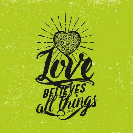 biblical: Biblical illustration. Christian typographic. Love believes all things, 1 Corinthians 13: 7 Illustration