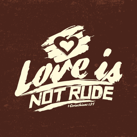 biblical: Biblical illustration. Christian typographic. Love is not rude, 1 Corinthians 13: 4 Illustration