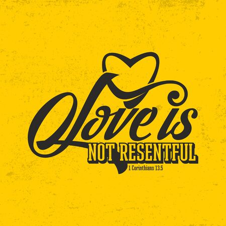 resentful: Biblical illustration. Christian typographic. Love is not resentful, 1 Corinthians 13: 5