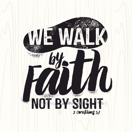 Biblical illustration. Christian lettering. We walk by faith not by sight, 2 Corinthians 5: 7 Vectores