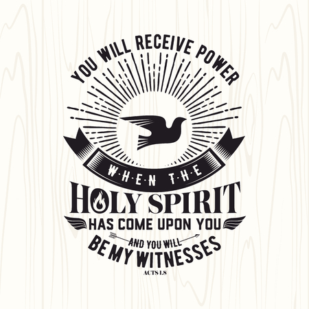 christianity: Biblical illustration. Christian lettering. You will receive power when the holy spirit has come upon you and you will be my witness, Acts 1: 8 Illustration