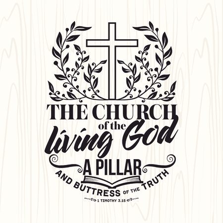 church worship: Biblical illustration. Christian lettering. The church of the living God a pillar and buttress of the truth, 1 Tim. 3:15