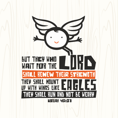 weary: Biblical illustration. Christian lettering. But they who wait for the lord shall renew their strength they shall mount up with wings like eagles they shall run and not be weary, Isaiah 40:31 Illustration