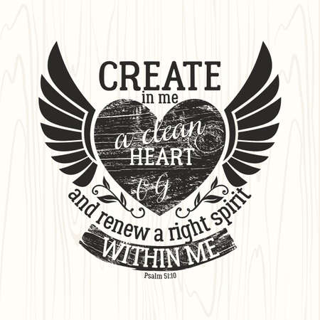 psalm: Biblical illustration. Christian lettering. Create in me a clean heart Oh God and renew a right spirit within me, Psalm 51:10 Illustration