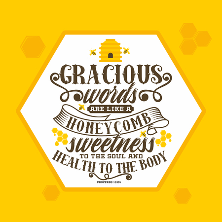 Bible lettering. Christian art. Gracious words are like a honeycomb, sweetness to the soul and health to the body. Proverbs 16:24 Illustration