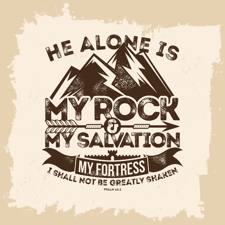 Bible lettering. Christian art. He alone is my rock and my salvation, my fortress; I shall not be greatly shaken. Psalm 62: 2