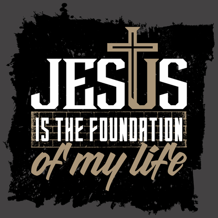 psalm: Bible lettering. Christian art. Jesus is the foundation of my life.